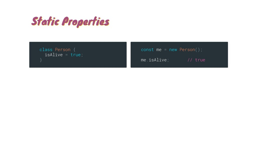 Static Properties Static Properties const me = ...