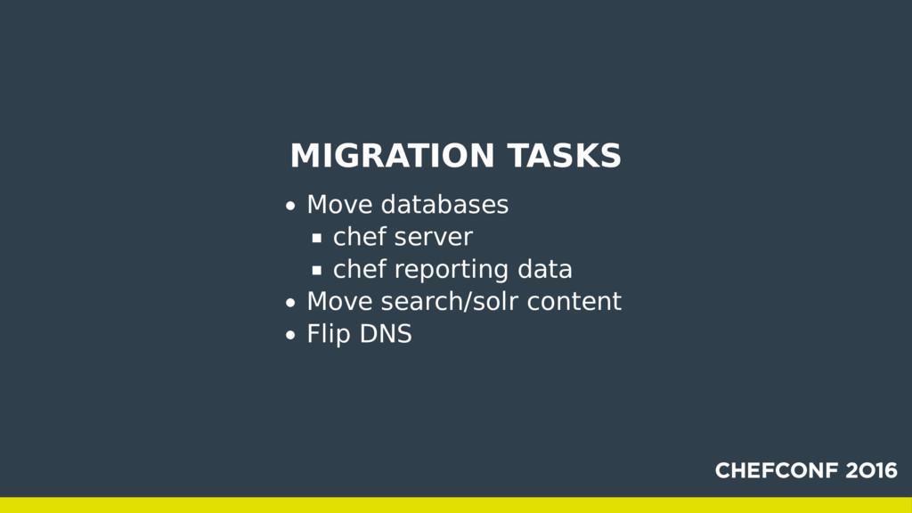 MIGRATION TASKS Move databases chef server chef...