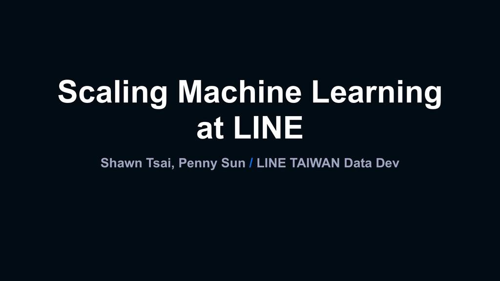 Shawn Tsai, Penny Sun / LINE TAIWAN Data Dev Sc...