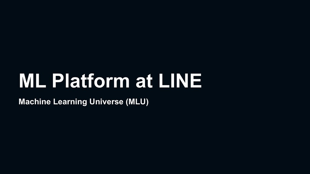 ML Platform at LINE Machine Learning Universe (...