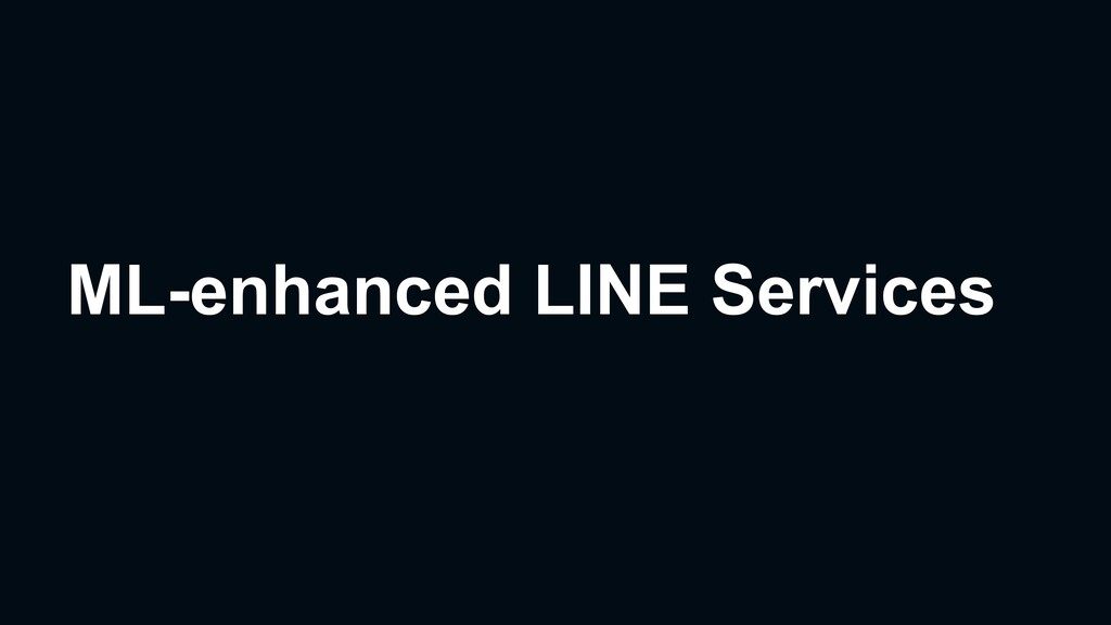 ML-enhanced LINE Services