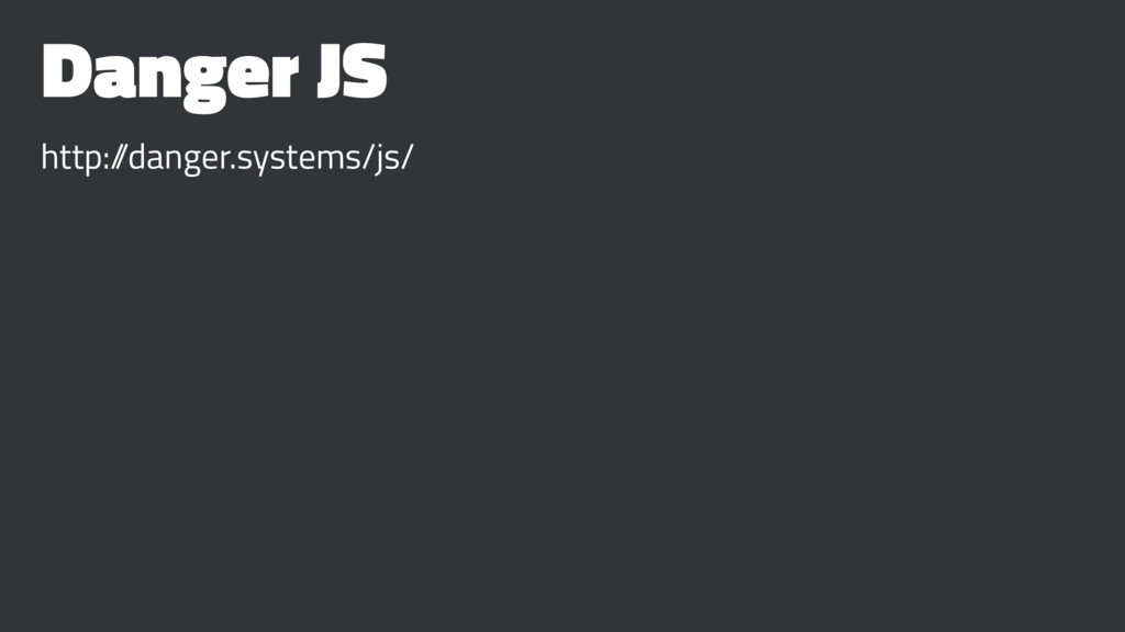 Danger JS http:/ /danger.systems/js/