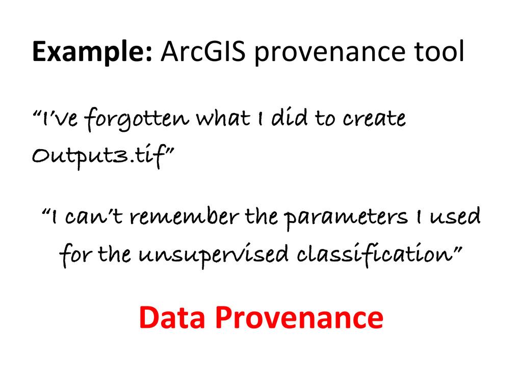 "Example: ArcGIS provenance tool  ""I..."