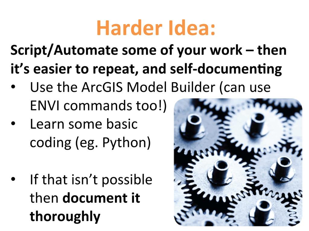 Harder Idea:  Script/Automate some ...