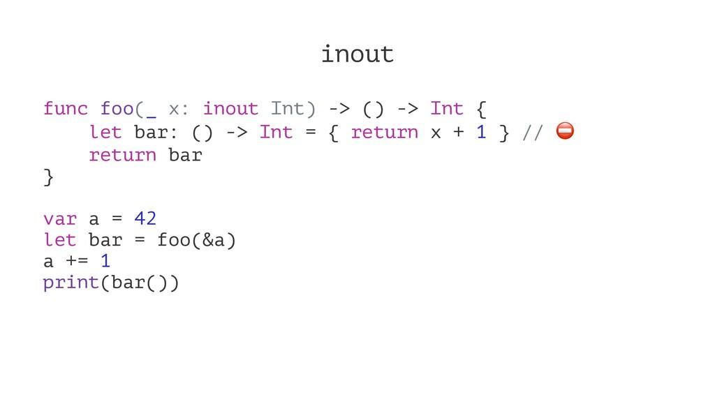 inout func foo(_ x: inout Int) -> () -> Int { l...