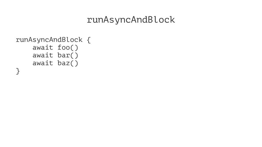 runAsyncAndBlock runAsyncAndBlock { await foo()...