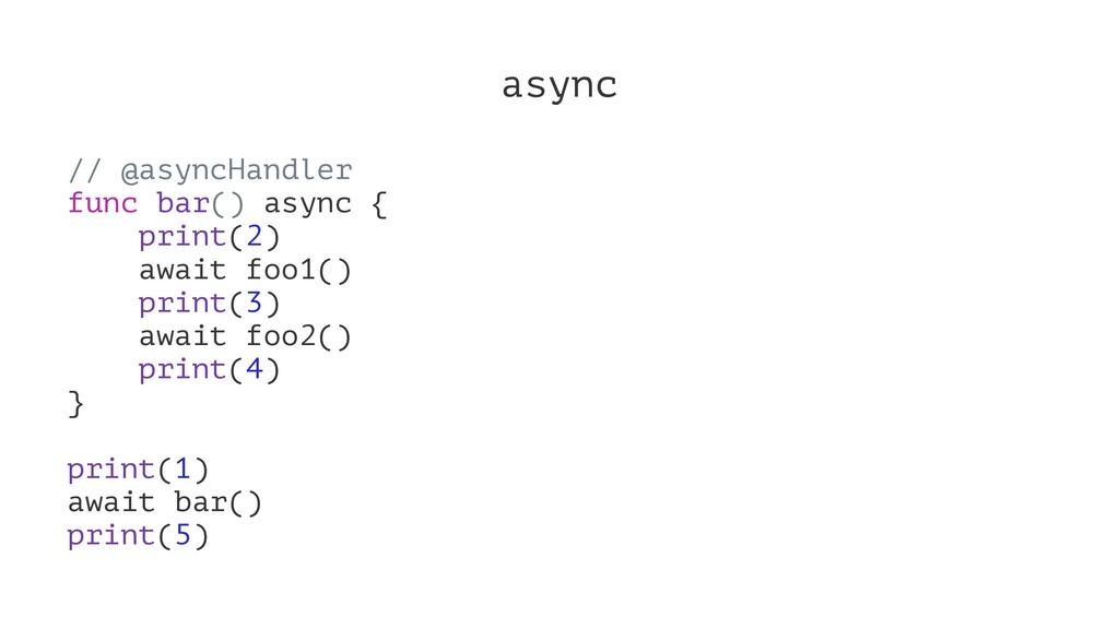 async // @asyncHandler func bar() async { print...