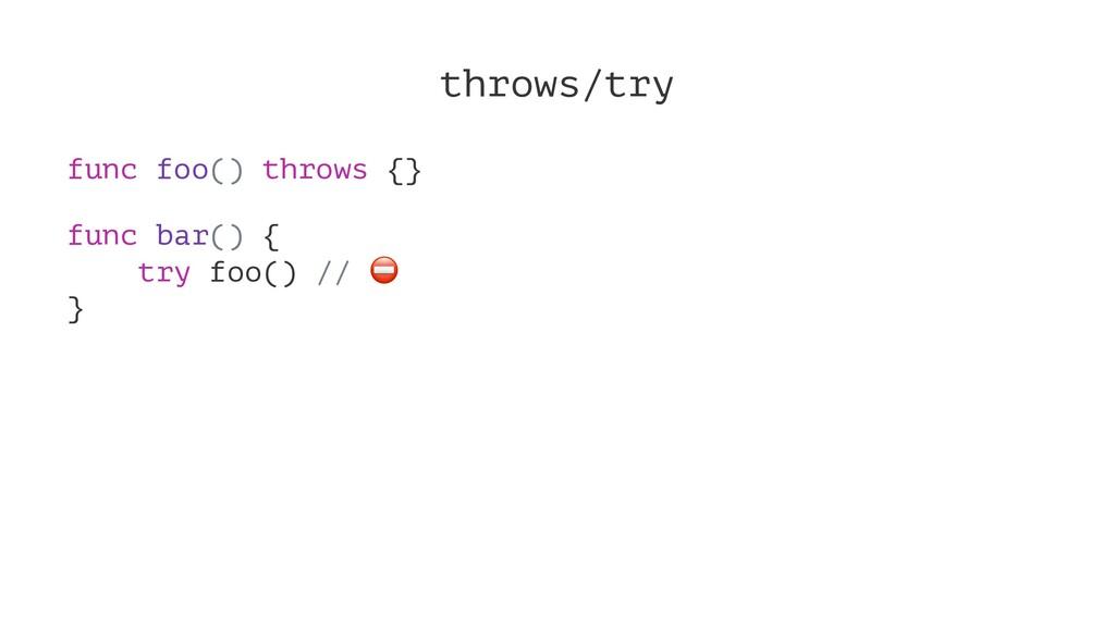 throws/try func foo() throws {} func bar() { tr...