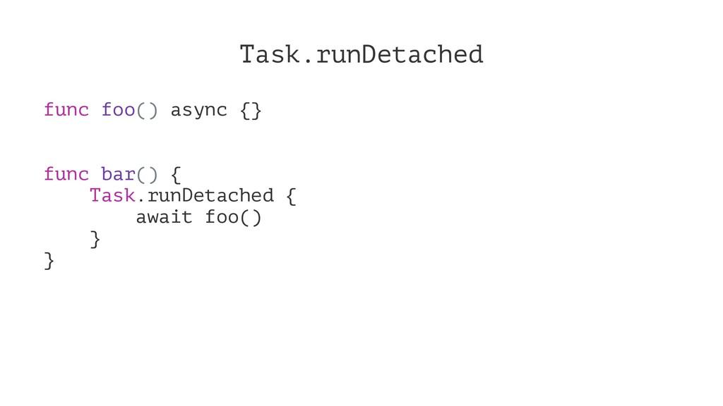 Task.runDetached func foo() async {} func bar()...