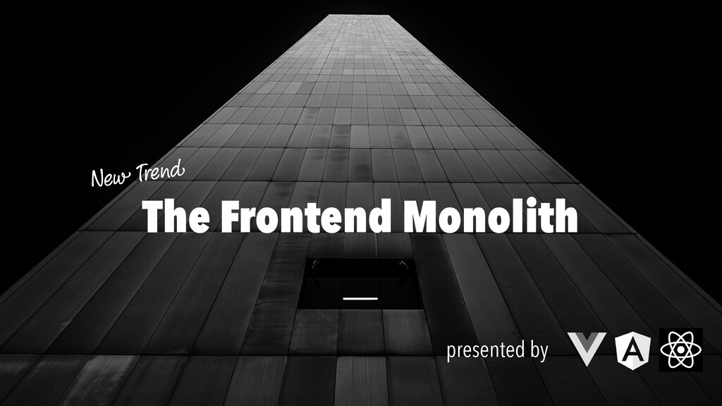 Ne w Tren d presented by The Frontend Monolith