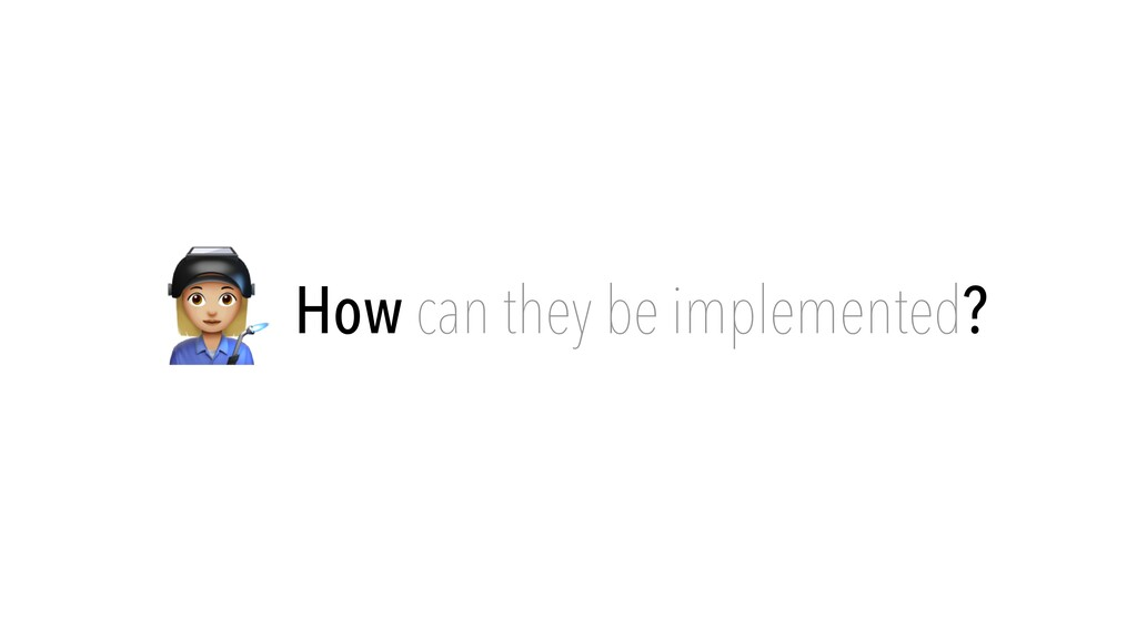👩🏭 How can they be implemented?