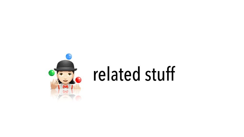 🤹 related stuff