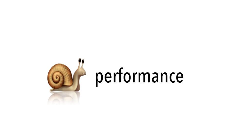 🐌 performance