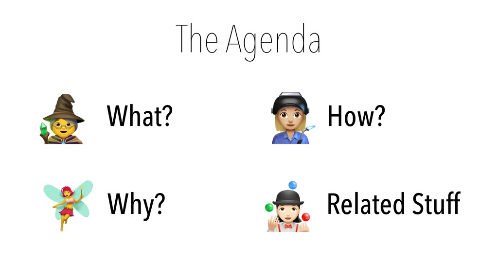 The Agenda 🧙 What? 🧚 Why? 👩🏭 How? 🤹 Related Stu...
