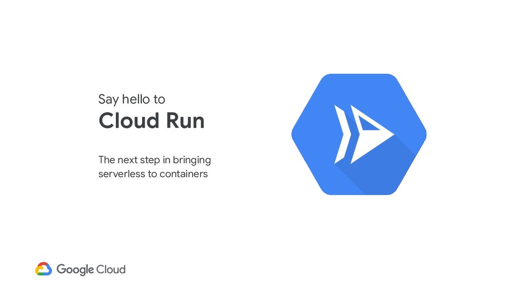 Say hello to Cloud Run The next step in bringin...