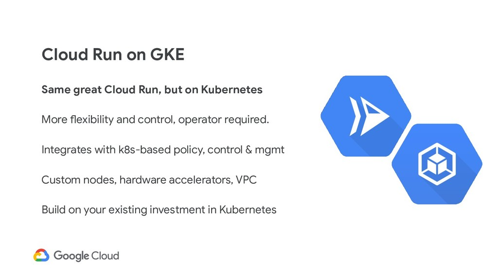 Cloud Run on GKE Same great Cloud Run, but on K...