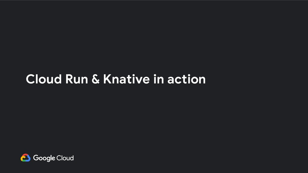 Cloud Run & Knative in action