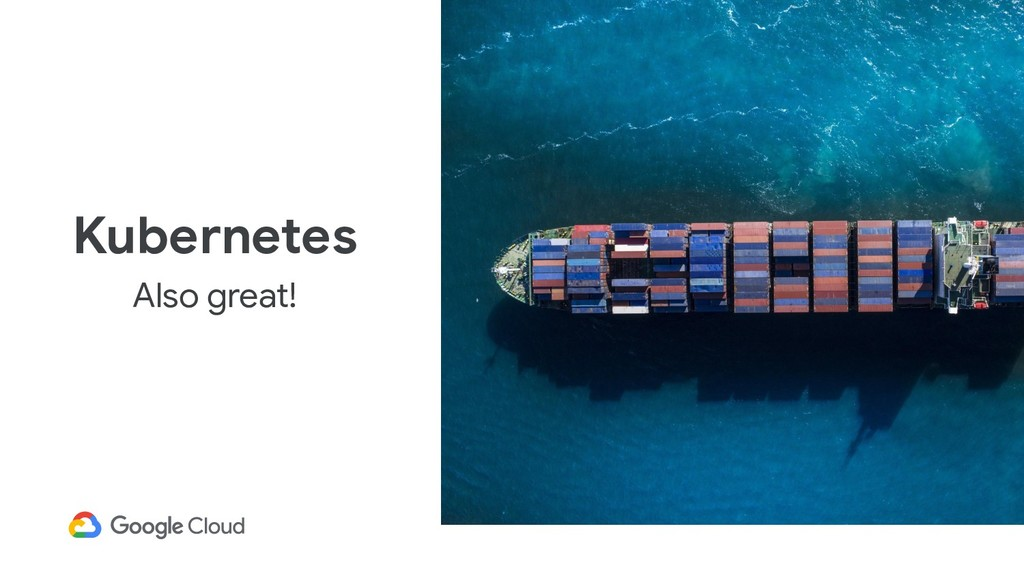 Kubernetes Also great!