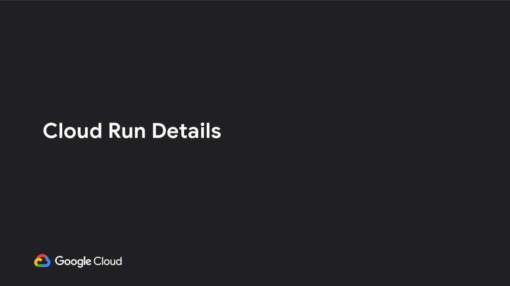 Cloud Run Details