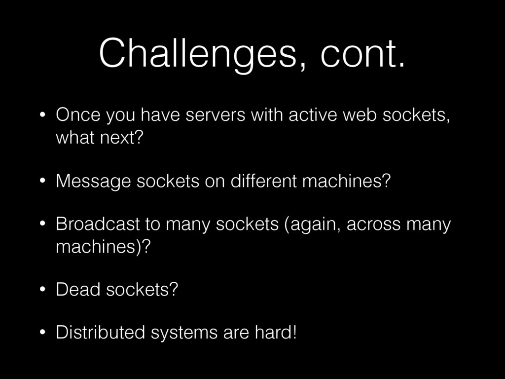 Challenges, cont. • Once you have servers with ...