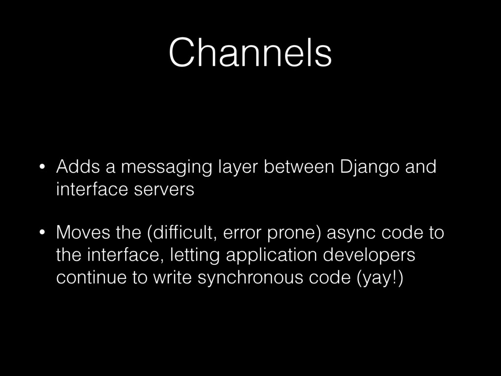 Channels • Adds a messaging layer between Djang...