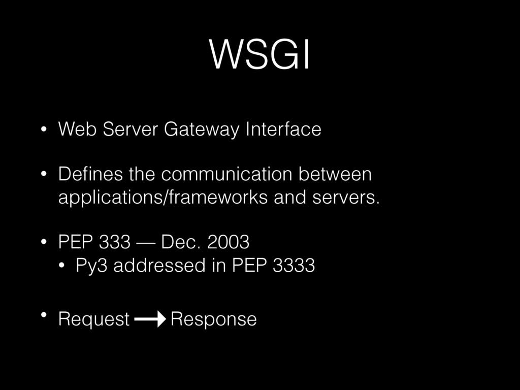 WSGI • Web Server Gateway Interface • Defines th...