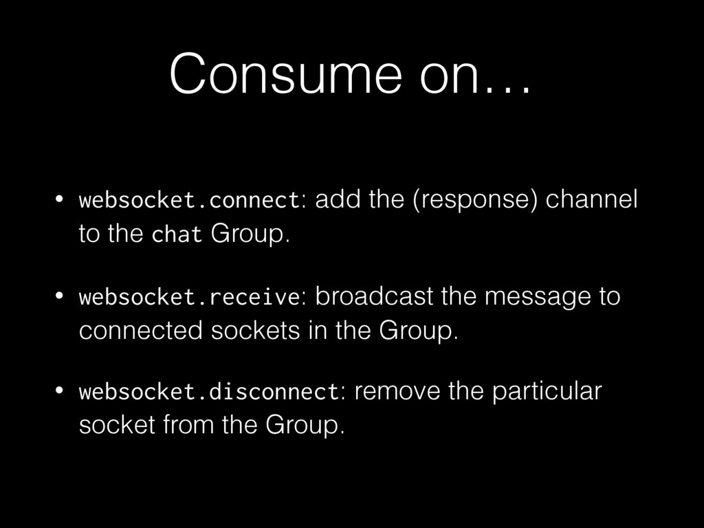 Consume on… • websocket.connect: add the (respo...