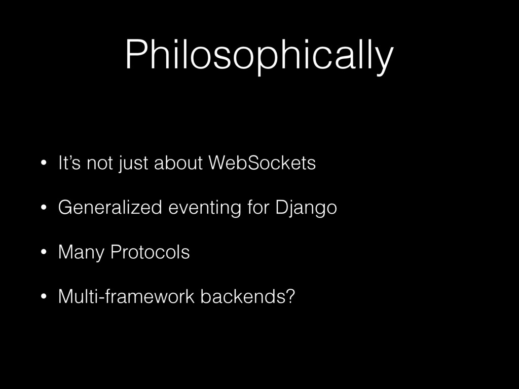 Philosophically • It's not just about WebSocket...