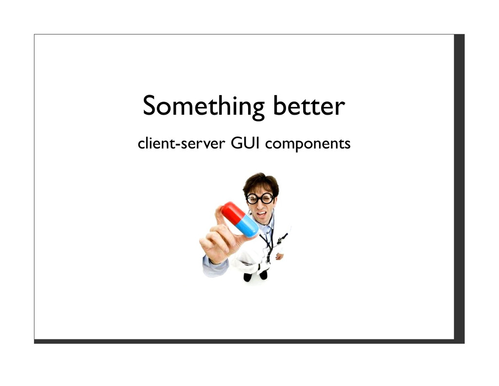 Something better client-server GUI components
