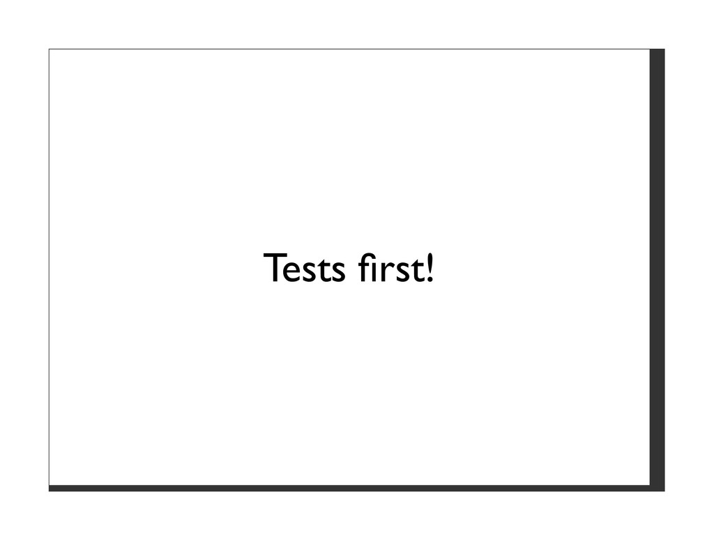 Tests first!