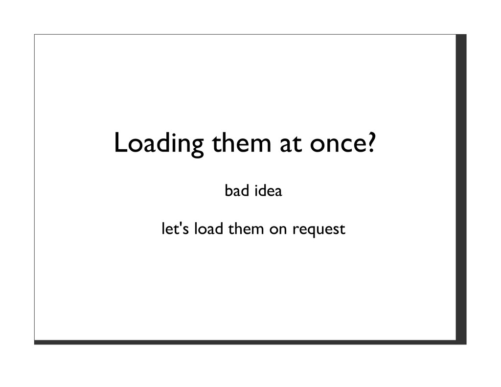 Loading them at once? bad idea let's load them ...