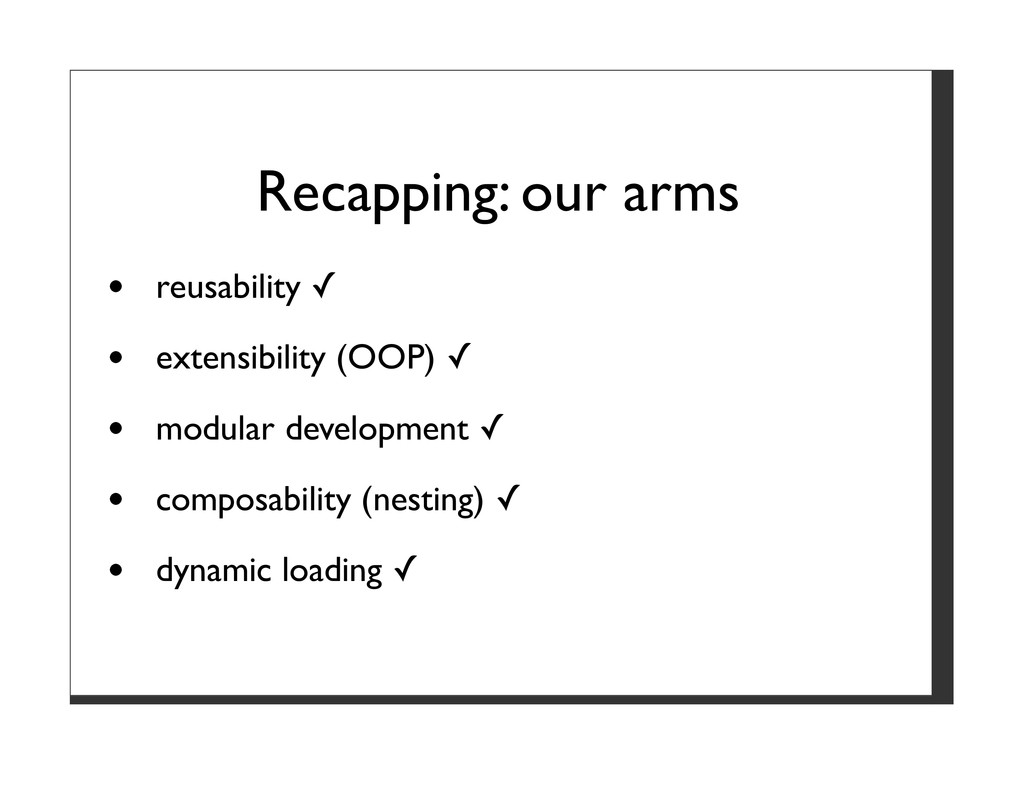 Recapping: our arms reusability ✓ extensibility...