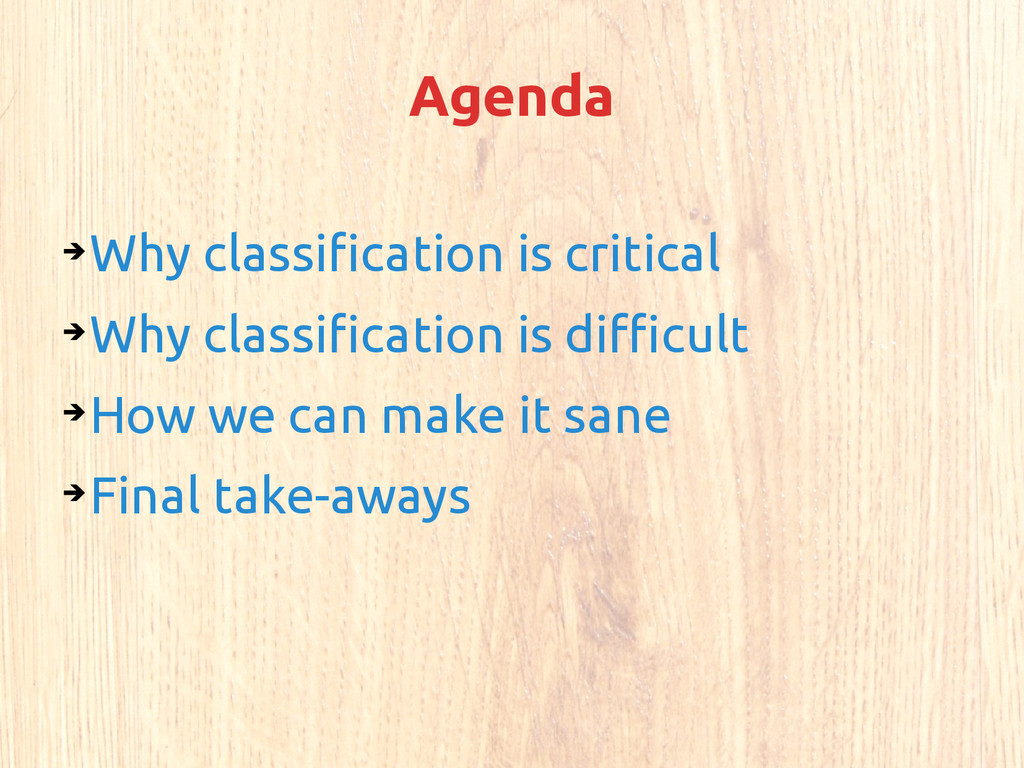 Agenda ➔ Why classification is critical ➔ Why c...