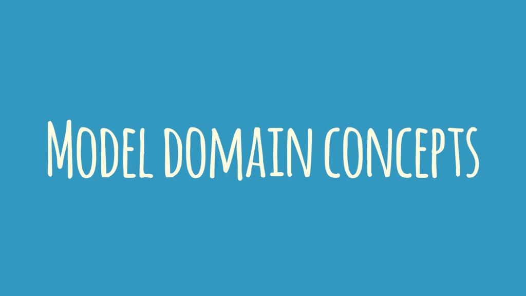 Model domain concepts