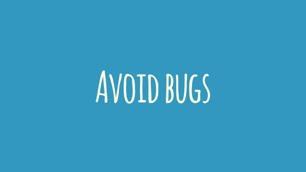 Avoid bugs