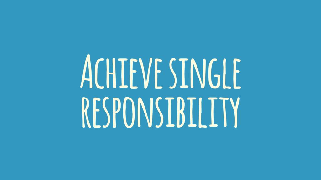 Achieve single responsibility