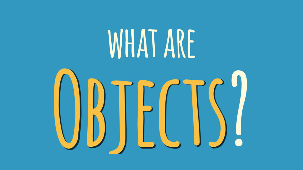 what are Objects?