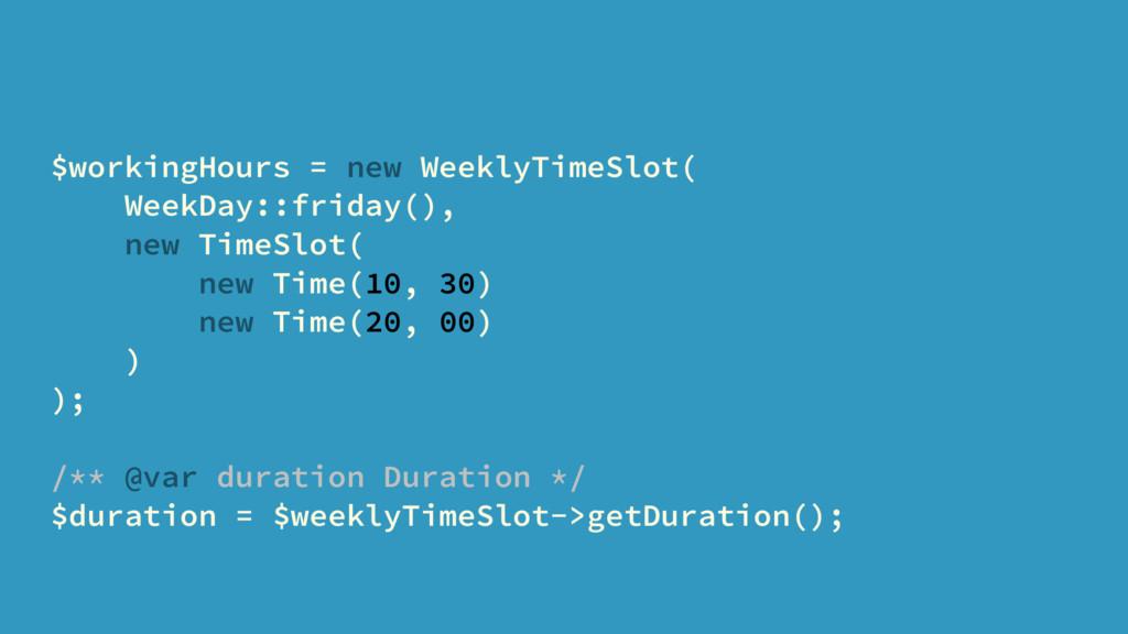 $workingHours = new WeeklyTimeSlot( WeekDay::fr...