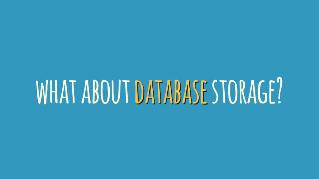 what about database storage?