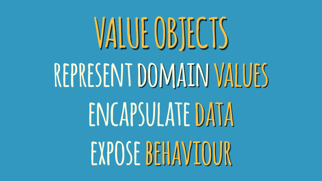 VALUE OBJECTS represent domain values encapsula...