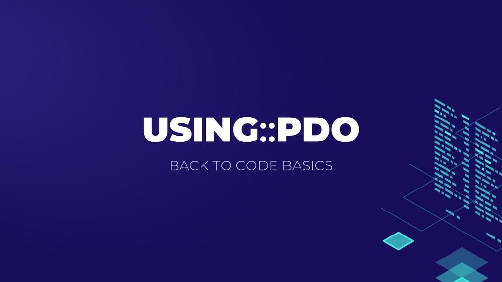 USING::PDO BACK TO CODE BASICS