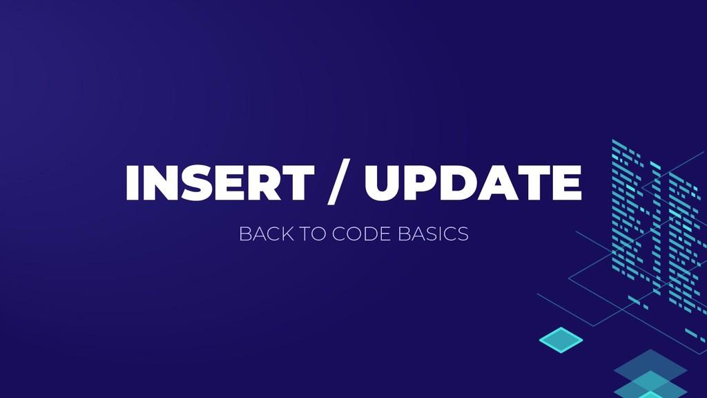 INSERT / UPDATE BACK TO CODE BASICS