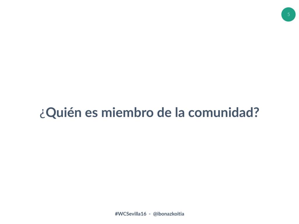 #WCSevilla16 - @ibonazkoitia 5 ¿Quién es miembr...
