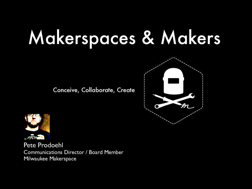 Makerspaces & Makers Pete Prodoehl  Communic...