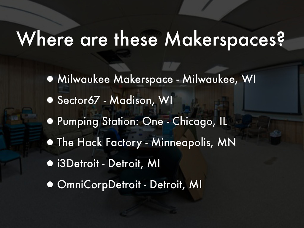 Where are these Makerspaces? •Milwaukee Makersp...
