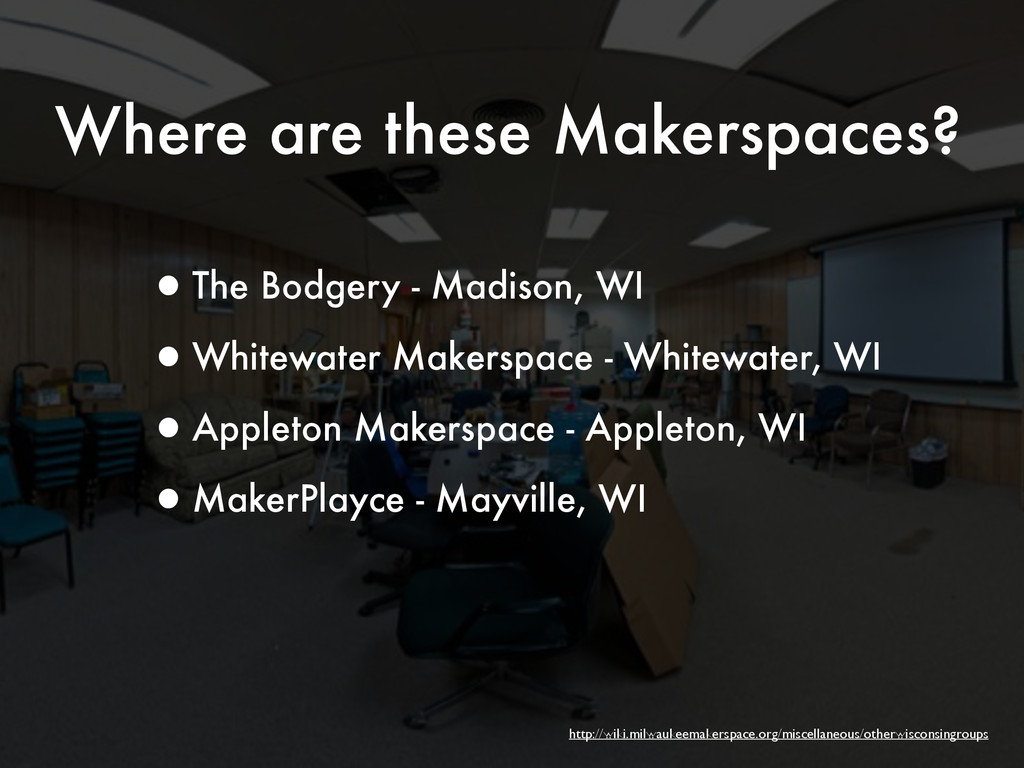 Where are these Makerspaces? •The Bodgery - Mad...