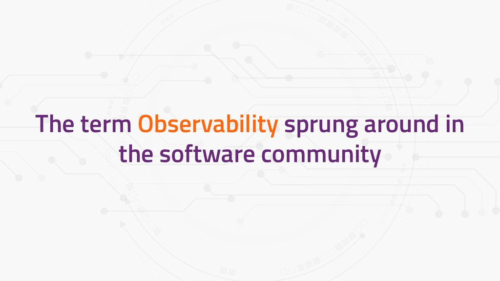 The term Observability sprung around in the sof...