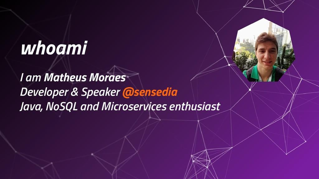 whoami I am Matheus Moraes Developer & Speaker ...