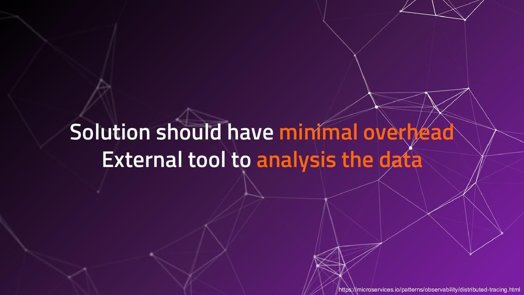 Solution should have minimal overhead External ...