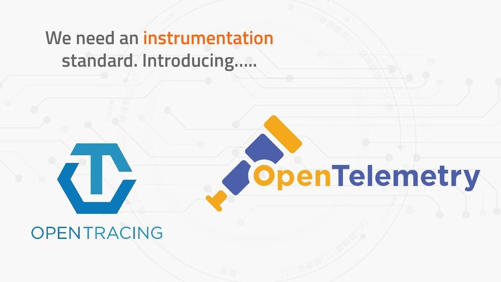 We need an instrumentation standard. Introducin...